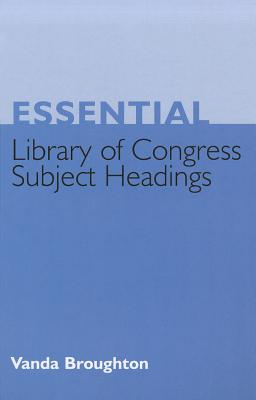 Essential Library of Congress Subject Headings By Broughton, Vanda